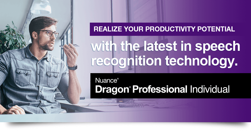 Realize your productivity protential with the latest in speech recognition technology.