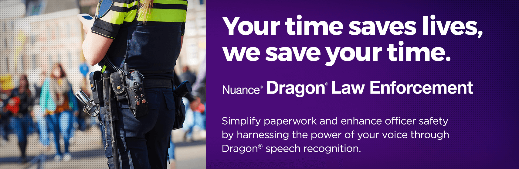 Your tiem saves lives, we save your time. - Nuance Dragon Law Enforcement